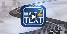 Partnership with WSB-TV Channel 2 Wait 2 Text Program